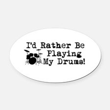 Id Rather Be Playing My Drums Oval Car Magnet
