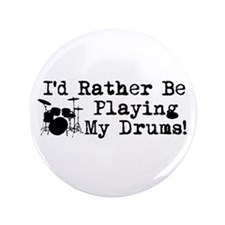 "Id Rather Be Playing My Drums 3.5"" Button"
