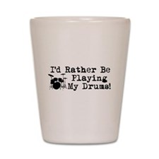 Id Rather Be Playing My Drums Shot Glass