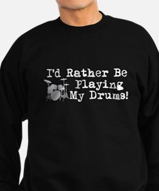 Id Rather Be Playing My Drums Sweatshirt