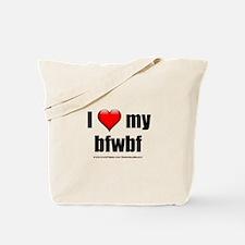 """""""I Love My BFWBF"""" Tote Bag"""