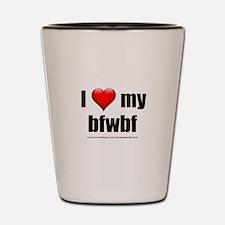 """I Love My BFWBF"" Shot Glass"