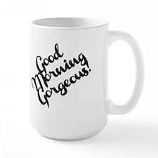 Good Morning Gorgeous! Mug