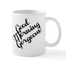Good Morning Gorgeous! Small Mugs