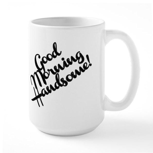 Good Morning Handsome Mug : Good morning handsome mug by fatcatgifts