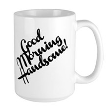 Good Morning Handsome! Mug