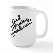 Good Morning Handsome! Mug