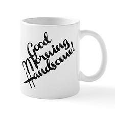 Good Morning Handsome! Small Mugs