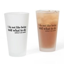 I Don't Like Being Told What To Do Drinking Glass