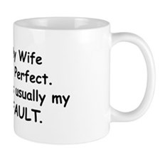My Wife Is Perfect. It is usually my fault Mug