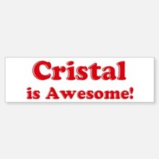 Cristal is Awesome Bumper Bumper Bumper Sticker