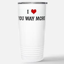 Cute I heart you way more Travel Mug