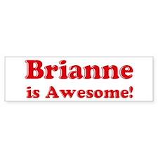 Brianne is Awesome Bumper Bumper Sticker
