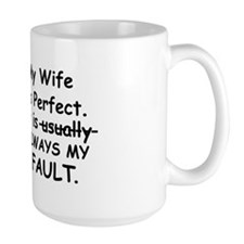 My Wife Is Perfect. It is always my fault Mug