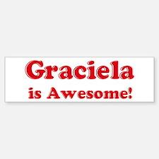 Graciela is Awesome Bumper Bumper Bumper Sticker