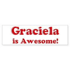 Graciela is Awesome Bumper Bumper Sticker