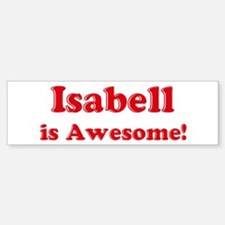 Isabell is Awesome Bumper Bumper Bumper Sticker