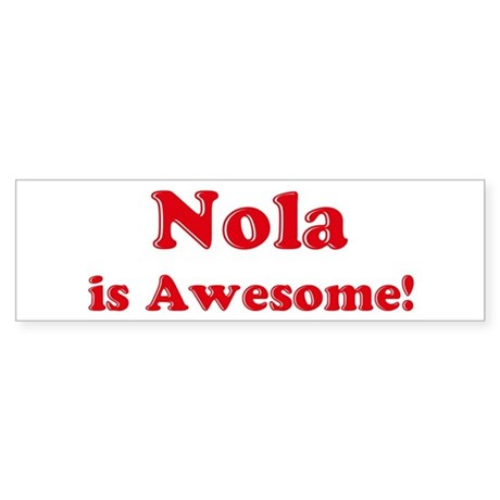Nola is Awesome Bumper Sticker
