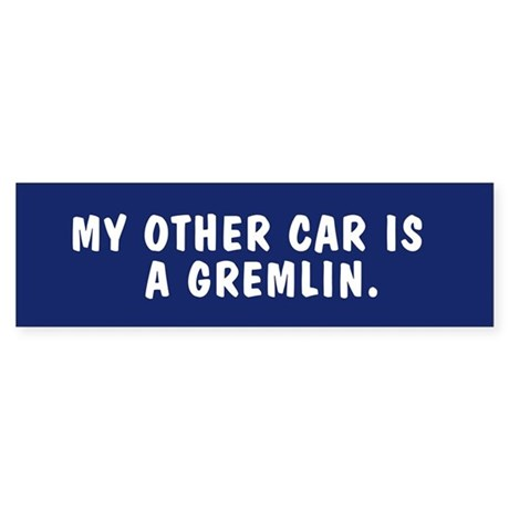 My other car is a Gremlin bumper sticker