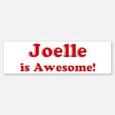 Joelle is Awesome Bumper Bumper Bumper Sticker