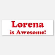 Lorena is Awesome Bumper Bumper Bumper Sticker