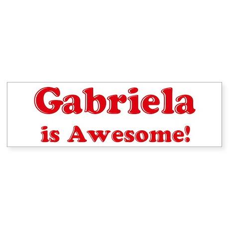 Gabriela is Awesome Bumper Sticker