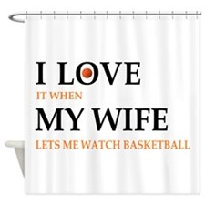 I love it when my wife lets me watch basketball Sh