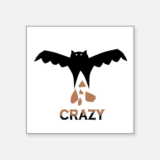 Bat S#*t Crazy Sticker