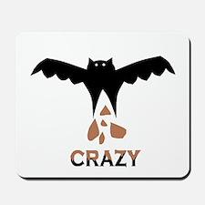 Bat S#*t Crazy Mousepad