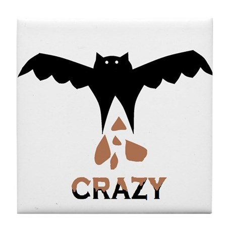 Bat S#*t Crazy Tile Coaster