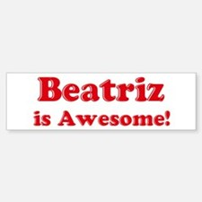 Beatriz is Awesome Bumper Bumper Bumper Sticker