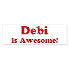 Debi is Awesome Bumper Bumper Sticker