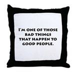 Bad Things Good People Throw Pillow