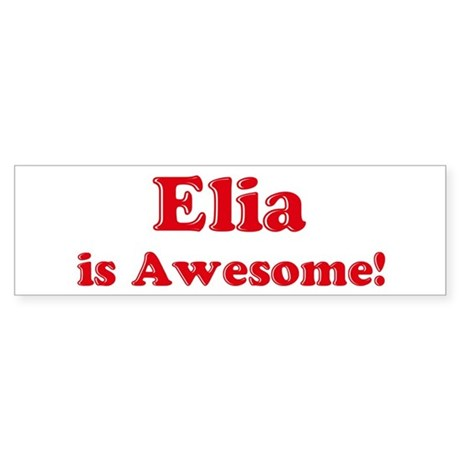 Elia is Awesome Bumper Sticker
