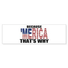 US Flag Because MERICA Thats Why Bumper Bumper Sticker