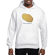 Because it's a potato Hoodie