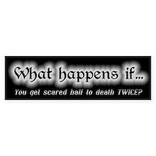Scared Half to Death Twice Bumper Bumper Sticker
