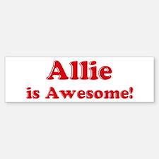 Allie is Awesome Bumper Bumper Bumper Sticker