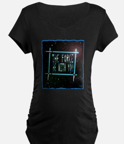 the force be with you Maternity T-Shirt