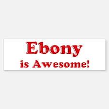 Ebony is Awesome Bumper Bumper Bumper Sticker