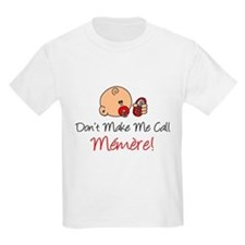 Dont Make Me Call Memere T-Shirt