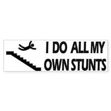 Strairs, I Do All My Own Stunts Bumper Bumper Sticker