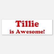 Tillie is Awesome Bumper Bumper Bumper Sticker