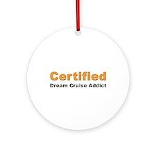 Certified Dream Cruise Addict Ornament (Round)