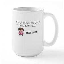 I used to say, but now i say thats nice Mug