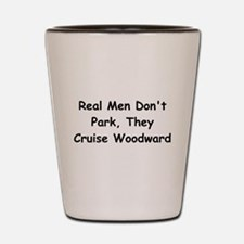 Real Men Don't Park They Cruise Woodward Shot Glas