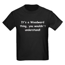 Its A Woodward Thing You Wouldnt Understand T