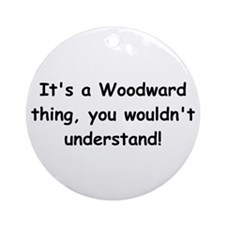 Its A Woodward Thing You Wouldnt Understand Orname