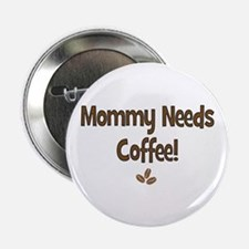 "Mommy Needs Coffee 2.25"" Button"