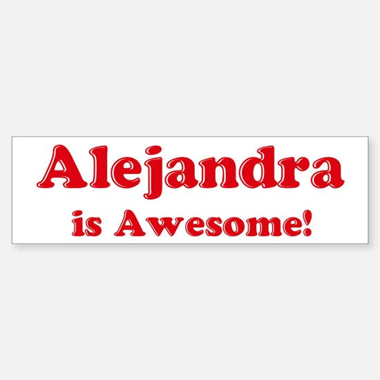 Alejandra is Awesome Bumper Bumper Bumper Sticker